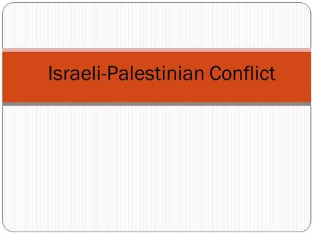 Israeli-Palestinian Conflict. Break it down - The Israelis and the Palestinians are fighting for land in the Middle East.