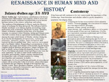 Renaissance in Human mind and history Islamic Golden age: IX-XVI Islamic Golden Age – had enormous contribution to the history of human kind. Philosophers.