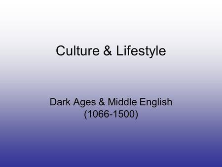Culture & Lifestyle Dark Ages & Middle English (1066-1500)