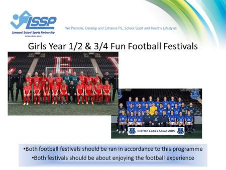 Girls Year 1/2 & 3/4 Fun Football Festivals Both football festivals should be ran in accordance to this programme Both festivals should be about enjoying.