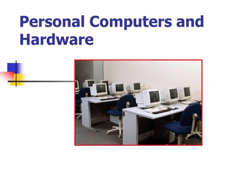 Personal Computers and Hardware