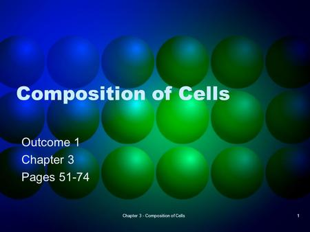 Chapter 3 - Composition of Cells1 Composition of Cells Outcome 1 Chapter 3 Pages 51-74.