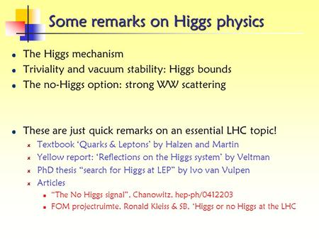 Some remarks on Higgs physics The Higgs mechanism Triviality and vacuum stability: Higgs bounds The no-Higgs option: strong WW scattering These are just.
