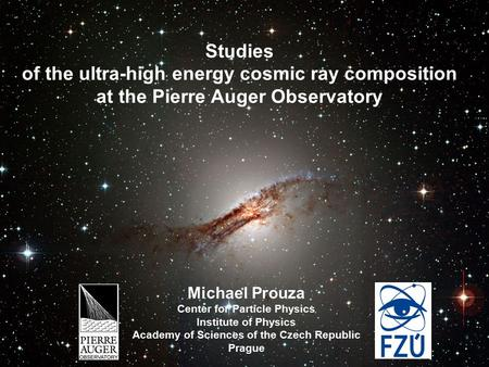 Michael Prouza Center for Particle Physics Institute of Physics Academy of Sciences of the Czech Republic Prague Studies of the ultra-high energy cosmic.