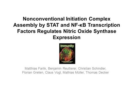Nonconventional Initiation Complex Assembly by STAT and NF-κB Transcription Factors Regulates Nitric Oxide Synthase Expression Matthias Farlik, Benjamin.