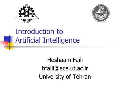 Introduction to Artificial Intelligence Heshaam Faili University of Tehran.