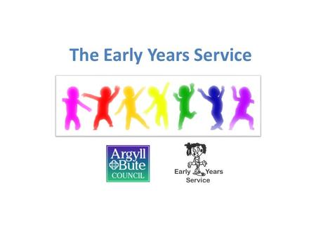 The Early Years Service. Working with the Early Years Service Structure of the Early Years Service Regulatory Bodies Early Learning and Childcare and.