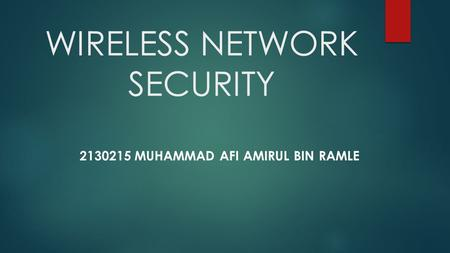 WIRELESS NETWORK SECURITY 2130215 MUHAMMAD AFI AMIRUL BIN RAMLE.