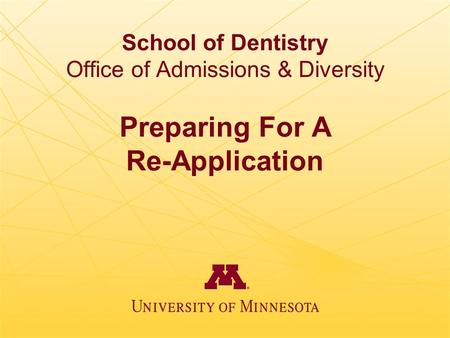 School of Dentistry Office of Admissions & Diversity Preparing For A Re-Application.