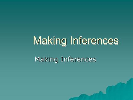 Making Inferences Inference  Take what you know and make a guess!  Draw personal meaning from text (words) or pictures.  You use clues to come to.