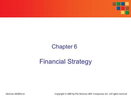 Chapter 6 Financial Strategy McGraw-Hill/Irwin Copyright © 2009 by The McGraw-Hill Companies, Inc. All rights reserved.