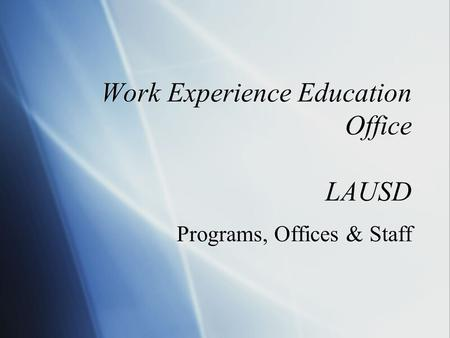 Work Experience Education Office LAUSD Programs, Offices & Staff.