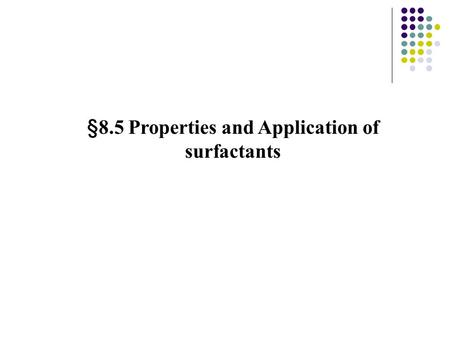 §8.5 Properties and Application of surfactants