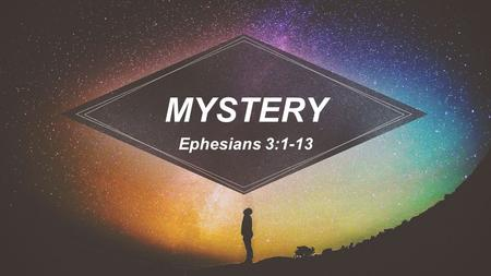 MYSTERY Ephesians 3:1-13. Deuteronomy 29:29 The secret things belong to the Lord, but the things revealed belong to us and our children forever.