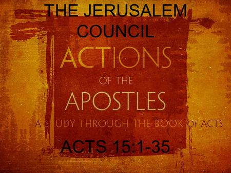 THE JERUSALEM COUNCIL ACTS 15:1-35. THE CHURCH IN ANTIOCH IN SYRIA and from there they sailed to Antioch, where they had been commended to the grace.