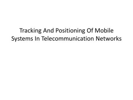 Tracking And Positioning Of Mobile Systems In Telecommunication Networks.