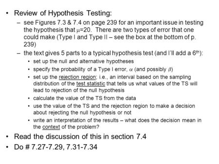 Review of Hypothesis Testing: –see Figures 7.3 & 7.4 on page 239 for an important issue in testing the hypothesis that  =20. There are two types of error.