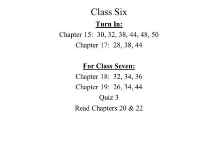 Class Six Turn In: Chapter 15: 30, 32, 38, 44, 48, 50 Chapter 17: 28, 38, 44 For Class Seven: Chapter 18: 32, 34, 36 Chapter 19: 26, 34, 44 Quiz 3 Read.