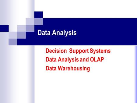 Data Analysis Decision Support Systems Data Analysis and OLAP Data Warehousing.