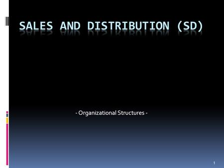 1 - Organizational Structures -. Organizational Data  A hierarchy in which the organizational units in an enterprise are arranged according to tasks.