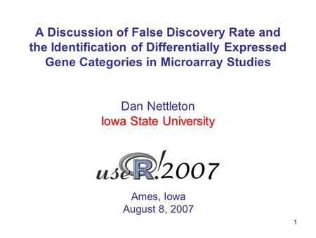 1 A Discussion of False Discovery Rate and the Identification of Differentially Expressed Gene Categories in Microarray Studies Ames, Iowa August 8, 2007.