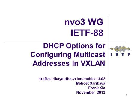 DHCP Options for Configuring Multicast Addresses in VXLAN draft-sarikaya-dhc-vxlan-multicast-02 Behcet Sarikaya Frank Xia November 2013 nvo3 WG IETF-88.