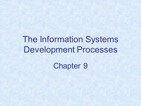 The Information Systems Development Processes Chapter 9.