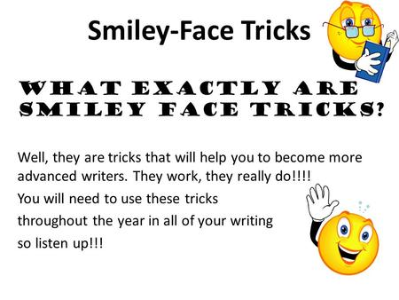 Smiley-Face Tricks What exactly are Smiley Face tricks? Well, they are tricks that will help you to become more advanced writers. They work, they really.
