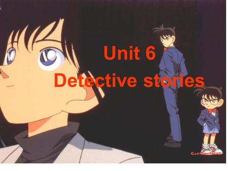 Unit 6 Detective stories. Conan a famous detective solve crimes different kinds of crimes.