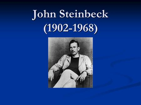 John Steinbeck (1902-1968). His Life Born and raised in Salinas, Ca. Born and raised in Salinas, Ca. Attended Stanford Attended Stanford Focused on Marine.