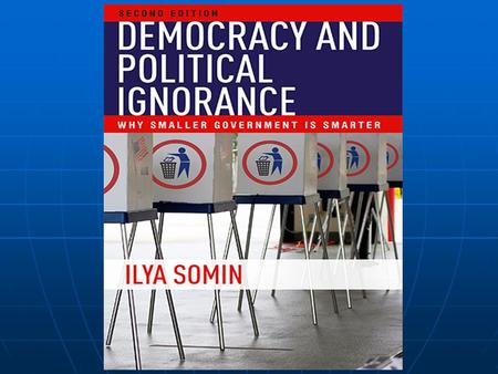 The Problem of Political Choice Summary I. Why political ignorance matters. II. The extent of ignorance. III. The rationality of ignorance. IV. Shortcomings.