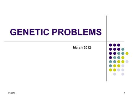7/9/20161 GENETIC PROBLEMS March 2012. 7/9/20162 Exam Guideline Solving monohybrid genetic problems (up to the F 2 /second generation) based on Complete.