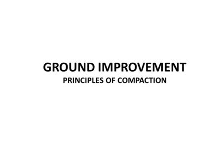 GROUND IMPROVEMENT PRINCIPLES OF COMPACTION. A good foundation has a safe and economic design with the following properties: 1.Have adequate shearing.