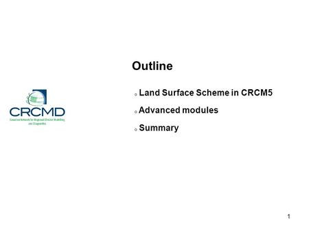 1 o Land Surface Scheme in CRCM5 o Advanced modules o Summary Outline.