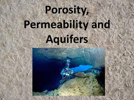 Porosity, Permeability and Aquifers