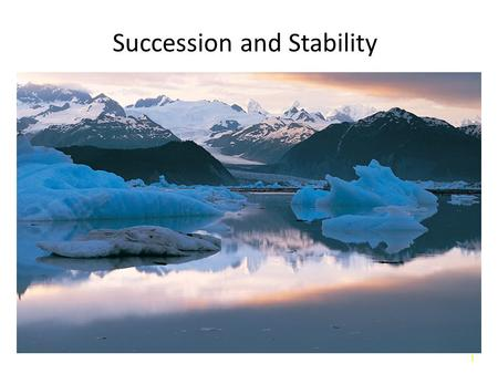 1 Succession and Stability. 2 Introduction Succession: Gradual change in plant and animal communities in an area following disturbance. – Primary succession.