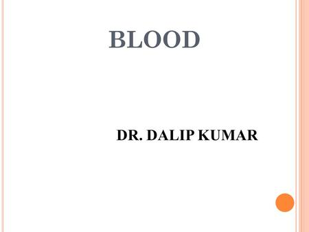 BLOOD 19-1 DR. DALIP KUMAR. F UNCTIONS OF B LOOD 1. Transport of: a) Gases, nutrients, waste products b) Processed molecules c) Regulatory molecules 2.