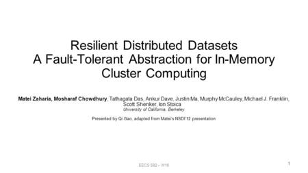 Resilient Distributed Datasets A Fault-Tolerant Abstraction for In-Memory Cluster Computing Matei Zaharia, Mosharaf Chowdhury, Tathagata Das, Ankur Dave,