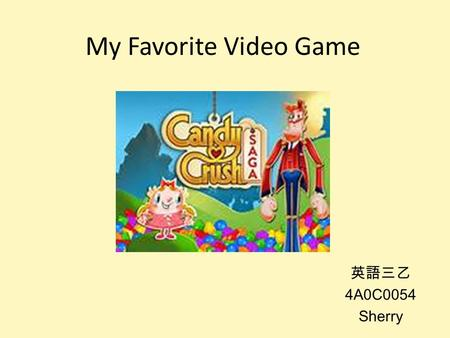 My Favorite Video Game 英語三乙 4A0C0054 Sherry. Introduction of Candy Crush Saga (1) A game that is played on Facebook or smartphones. It is the most popular.