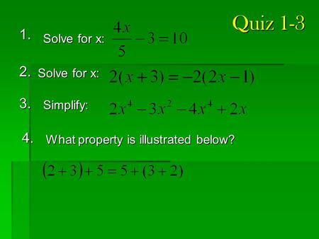 Quiz 1-3 Quiz 1-3 1. 2. Solve for x: 3. Simplify: 4. What property is illustrated below?