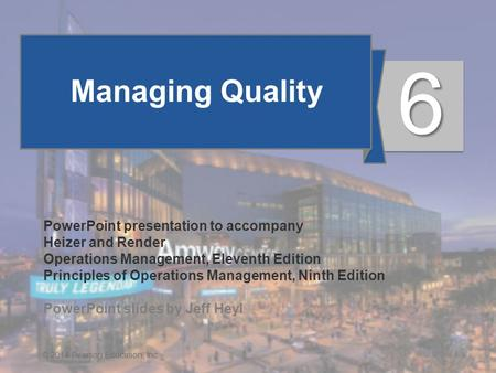 6 - 1© 2014 Pearson Education, Inc. Managing Quality PowerPoint presentation to accompany Heizer and Render Operations Management, Eleventh Edition Principles.