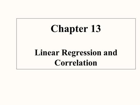 Chapter 13 Linear Regression and Correlation. Our Objectives  Draw a scatter diagram.  Understand and interpret the terms dependent and independent.