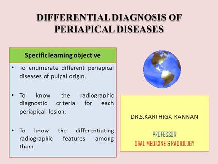 DIFFERENTIAL DIAGNOSIS OF PERIAPICAL DISEASES To enumerate different periapical diseases of pulpal origin. To know the radiographic diagnostic criteria.