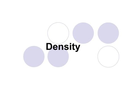 Density. What is density? Density is a comparison of how much matter there is in a certain amount of space.