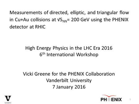 High Energy Physics in the LHC Era 2016 6 th International Workshop Vicki Greene for the PHENIX Collaboration Vanderbilt University 7 January 2016 Measurements.