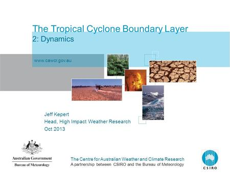 The Centre for Australian Weather and Climate Research A partnership between CSIRO and the Bureau of Meteorology The Tropical Cyclone Boundary Layer 2: