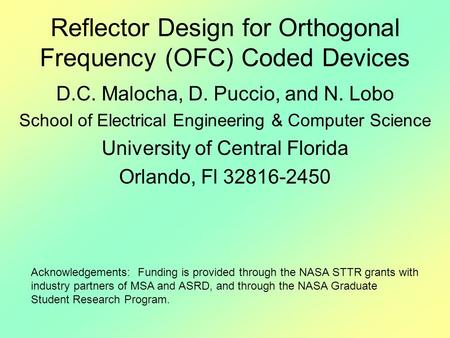 Reflector Design for Orthogonal Frequency (OFC) Coded Devices D.C. Malocha, D. Puccio, and N. Lobo School of Electrical Engineering & Computer Science.