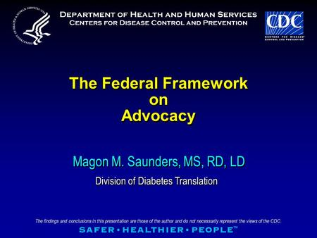 The findings and conclusions in this presentation are those of the author and do not necessarily represent the views of the CDC. The Federal Framework.