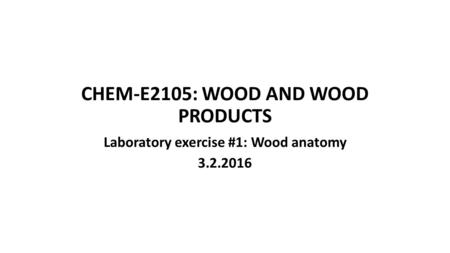 CHEM-E2105: WOOD AND WOOD PRODUCTS