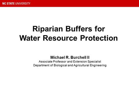 Riparian Buffers for Water Resource Protection Michael R. Burchell II Associate Professor and Extension Specialist Department of Biological and Agricultural.